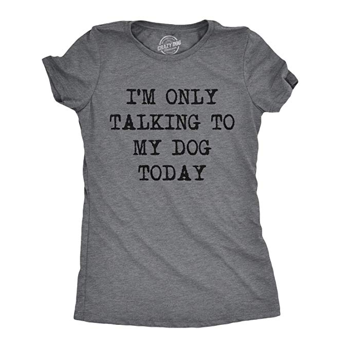 Amazon.com: Womens Only Talking to My Dog Today Funny Shirts Dog