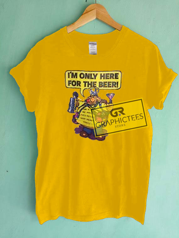I'm Only Here For The Beer Gold Yellow Graphic Tee shirts