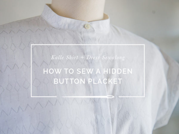 Sewing a Standard Button Placket // Kalle Sewalong | Closet Case