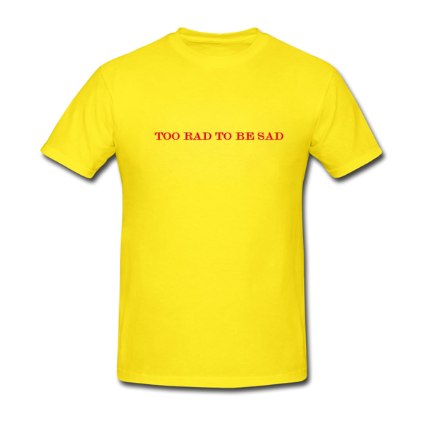 Too Rad To Be Sad Yellow T Shirt